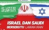 Israel dan Saudi Bersekutu Melawan Iran