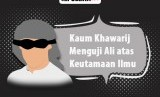 Kaum Khawarij Menguji Ali atas Keutamaan Ilmu