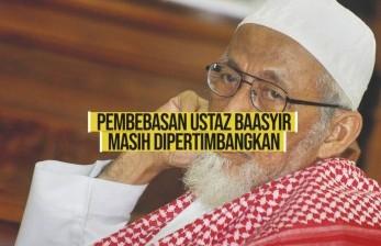 Pembebasan Ustaz Ba'asyir Masih Dipertimbangkan