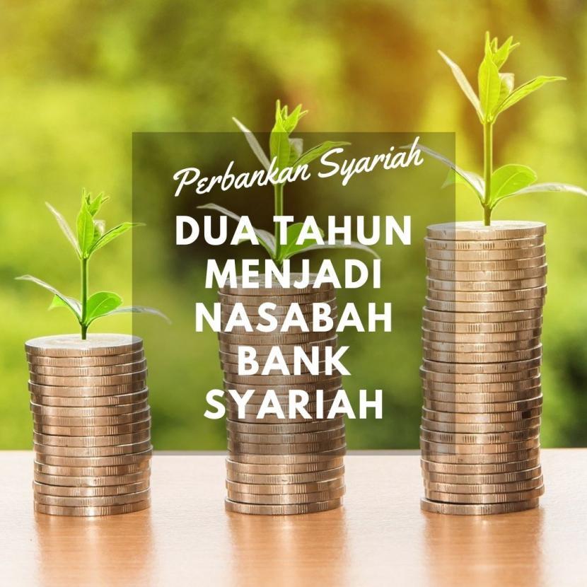 Nasabah Bank Syariah: Dua Tahun Menjadi Nasabah Bank Syariah