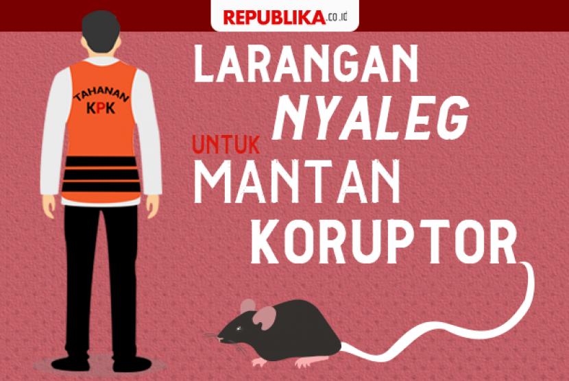Mantan koruptor dilarang jadi caleg.