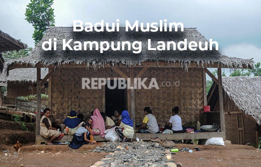 Suku Badui Muslim, hijrah ke agama Islam dari sebelumnya menganut kepercayaan Sunda Wiwitan.