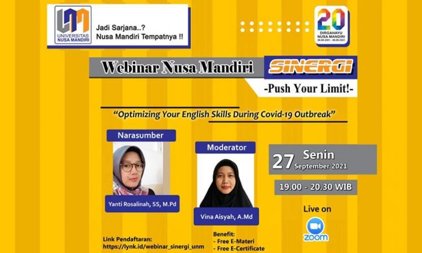 Universitas Nusa Mandiri (UNM) akan menggelar webinar Sinergi  dengan tema  Optimizing Your English Skills During Covid-19 Outbreak, Senin (27/9).