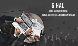 6 Hal Penting Untuk Jadi Pengusaha Sebelum Wisuda