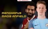 City mencoba menghapus magic Anfield