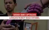 Siswa SMK Ciptakan Lengan Robot untuk Difabel